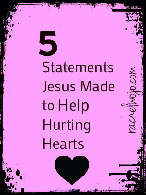 5 statements Jesus made to Help Hurting Hearts