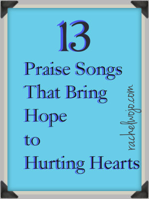 praise songs that bring hope to hurting hearts