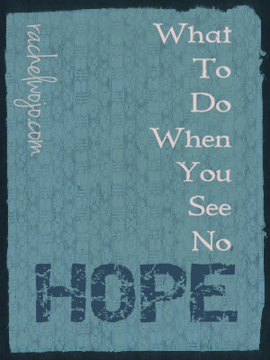 what to do when you see no hope