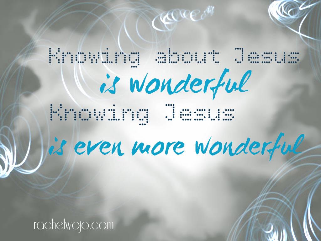 knowing Jesus is wonderful