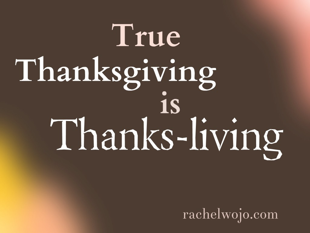Thanksgiving is Thanks-living
