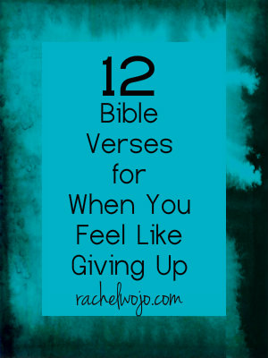 12 Bible Verses For When You Feel Like Giving Up Rachelwojocom