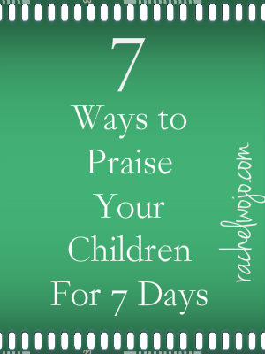 7 ways to praise your children for 7 days