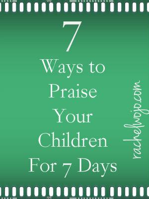 7 ways to praise your children for 7 days