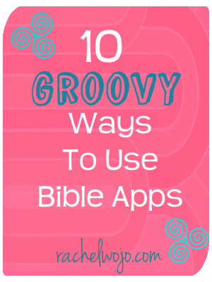 groovy ways to use Bible apps