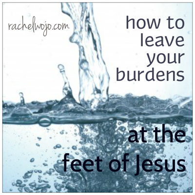 how to leave your burdens at the feet of jesus