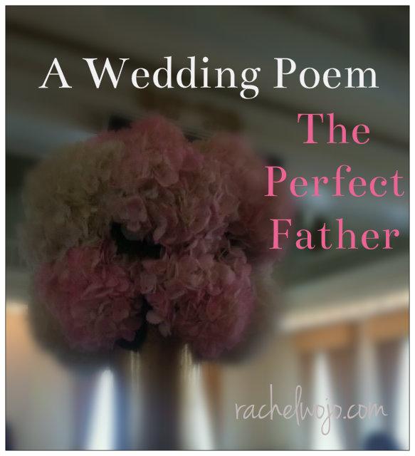 A Wedding Poem The Perfect Father Rachelwojocom