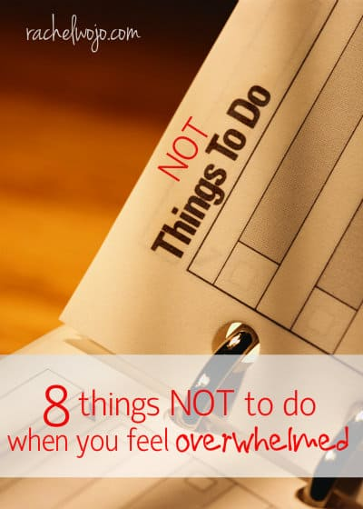 things not to do when you feel overwhelmed