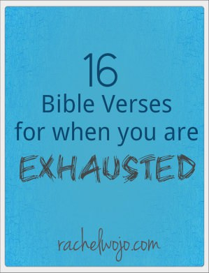 16 Bible Verses For When You Are Exhausted - RachelWojo com
