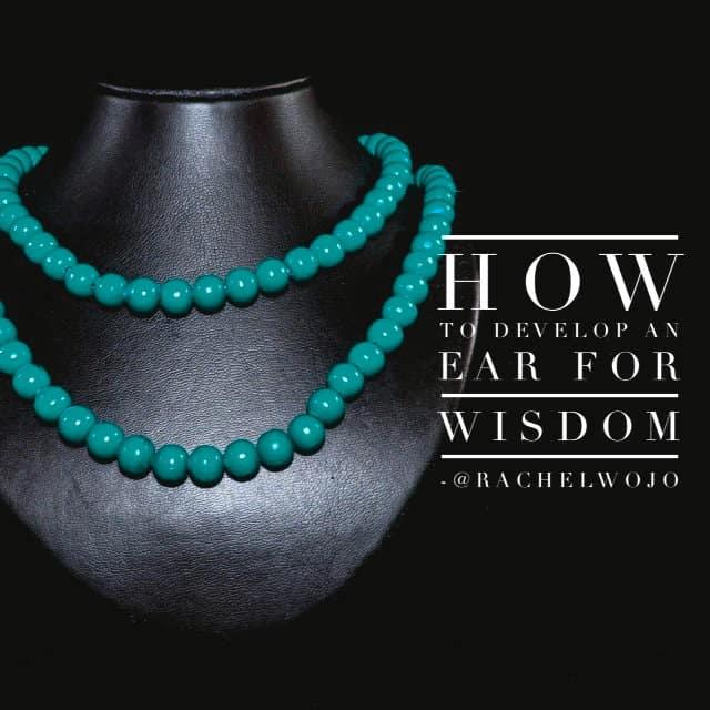 develop an ear for wisdom