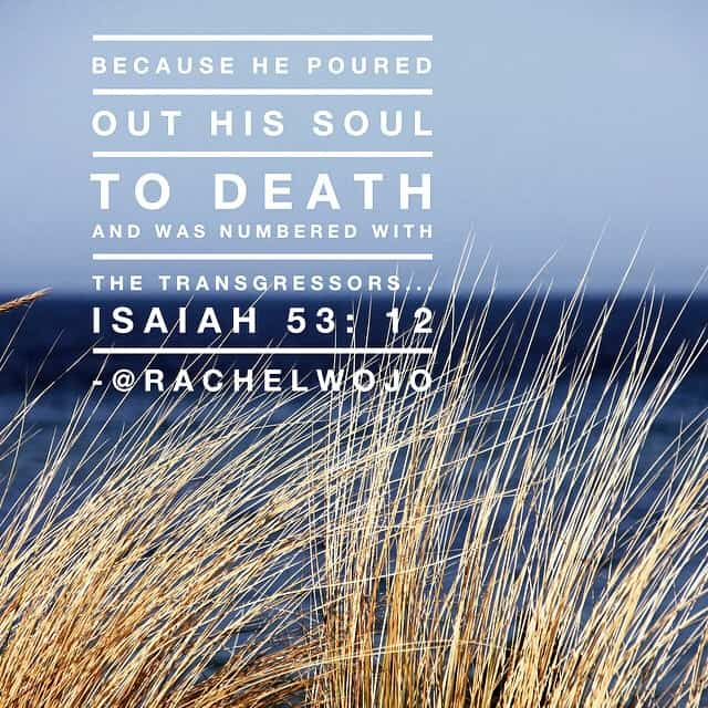 Because he poured out his soul.