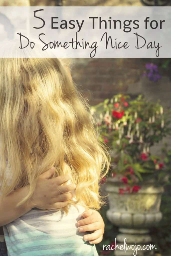 I've found no better way to encourage myself than to be purposeful about encouraging someone else. So to spark this motivation into lasting for the entire week, below you will find 5 easy things for Do Something Nice Day.