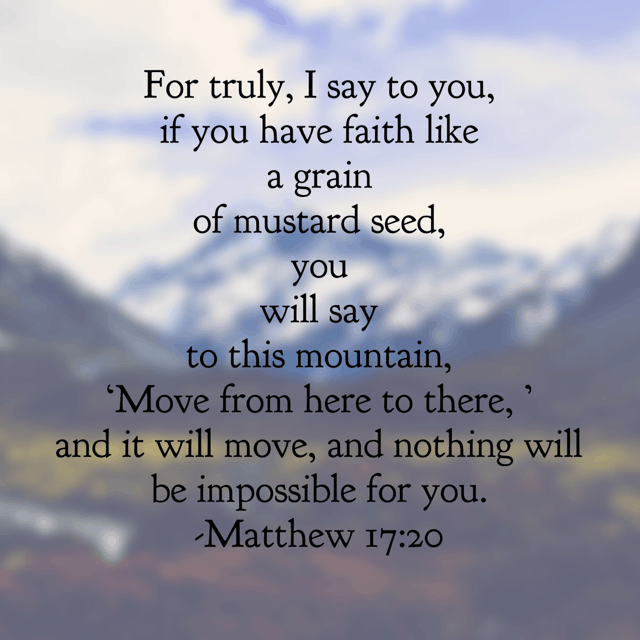 Lord, we surely could use some mountains being moved today. Would you increase our faith that nothing would hold us back from walking in the total fullness of your Spirit? Amen! Have a thriving Thursday! #genuinefaith #biblereading