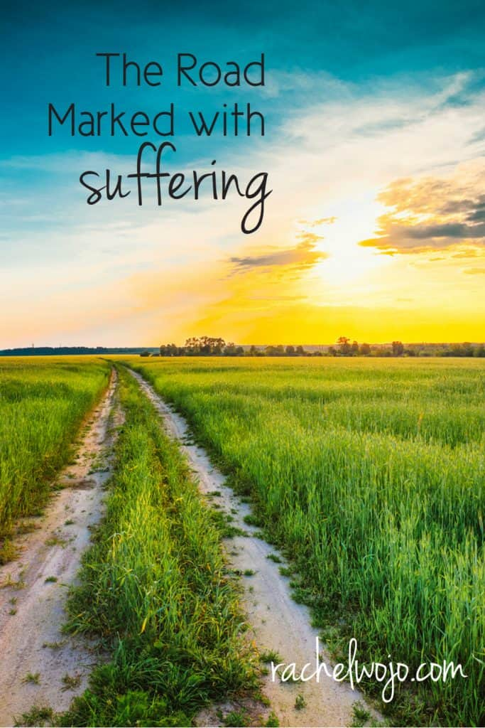 If you are travelling the road marked with suffering, remember this one thing.