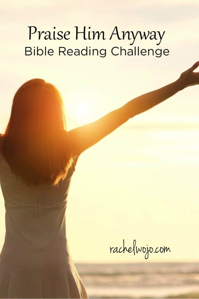 I want to learn how to praise him anyway. Not only for what he does, but for who he is. For his promises. For his mercy and grace. For his presence in the midst of storms. The list of reasons to praise is endless! So this month's Bible reading challenge focus? Praise Him Anyway!