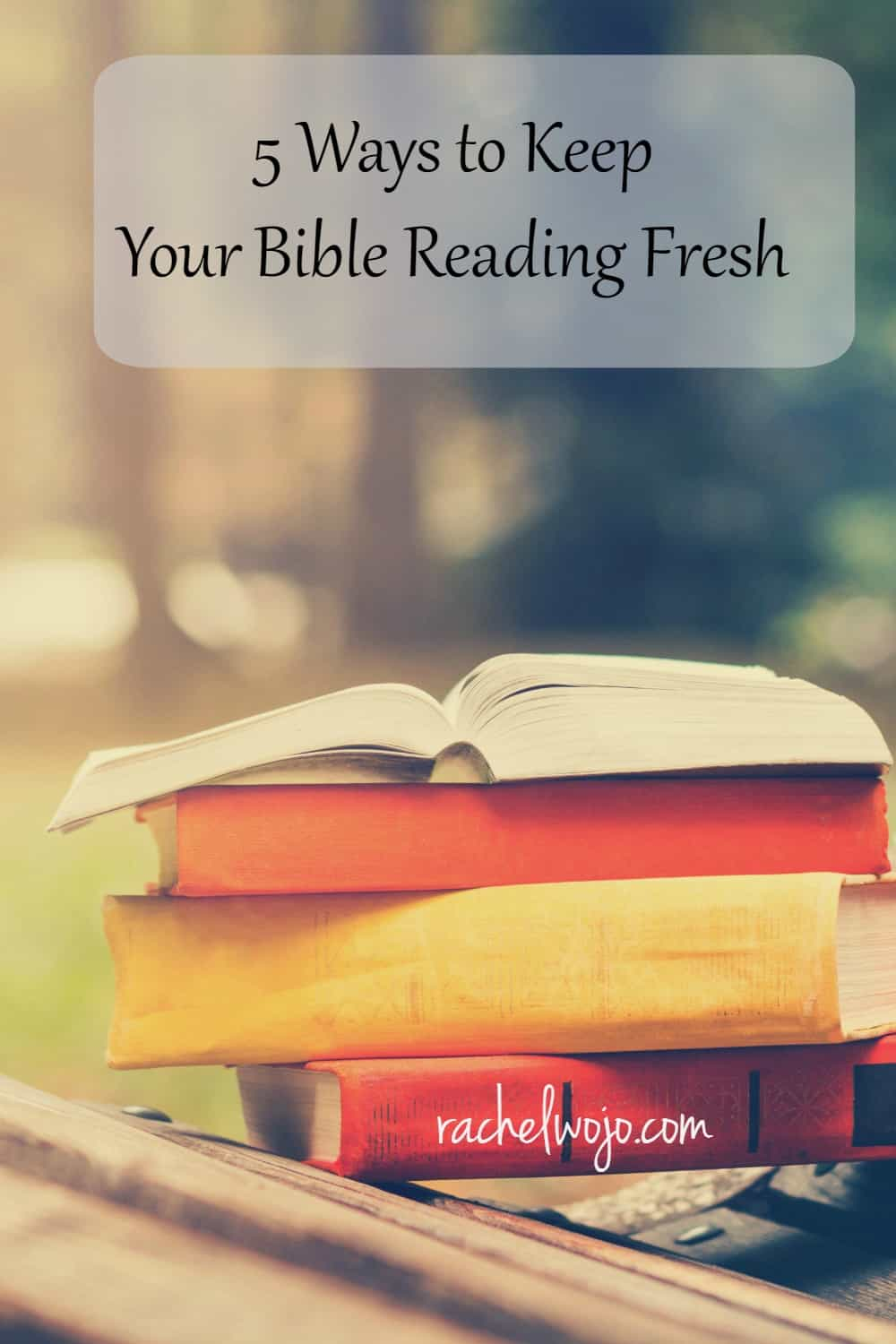 5 Ways to Keep Your Bible Reading Fresh