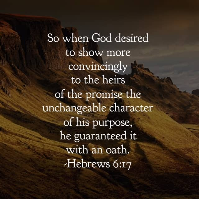 The unchangeble character of his purpose. That- my friends, is where we can place our hope and trust.#ourGodtheRock #biblereading