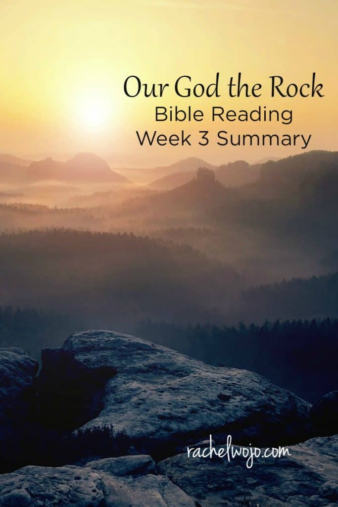 Our God The Rock Bible Reading Summary Week 3