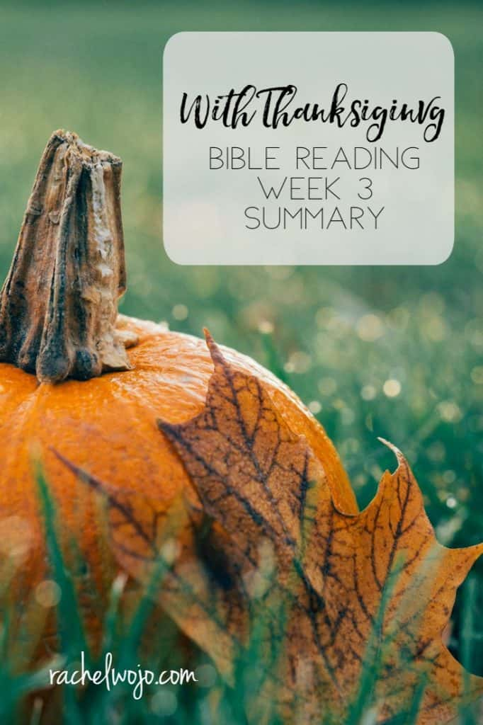 Giving thanks is living thanks! Check out the week 3 With Thanksgiving Bible Reading Challenge summary! #withthanksgiving #biblereading