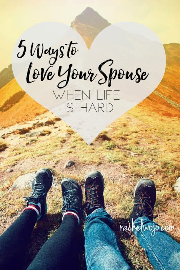 5 Ways to Love Your Spouse When Life Is Hard