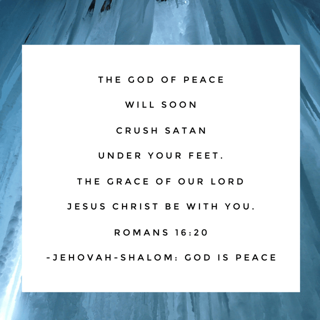 Paul addressed the church leaders in our #namesofGod #biblereadingpassage for Day 6. He uses the name of God, Jehovah-Shalom. When you feel the bruising of Satan in your life, the God of peace is able. When it seems you're about to be crushed in spirit, the God of peace ushers in the grace of Jesus and crushes the enemy. You got this! Go forward in peace, grace and strength this Tuesday!