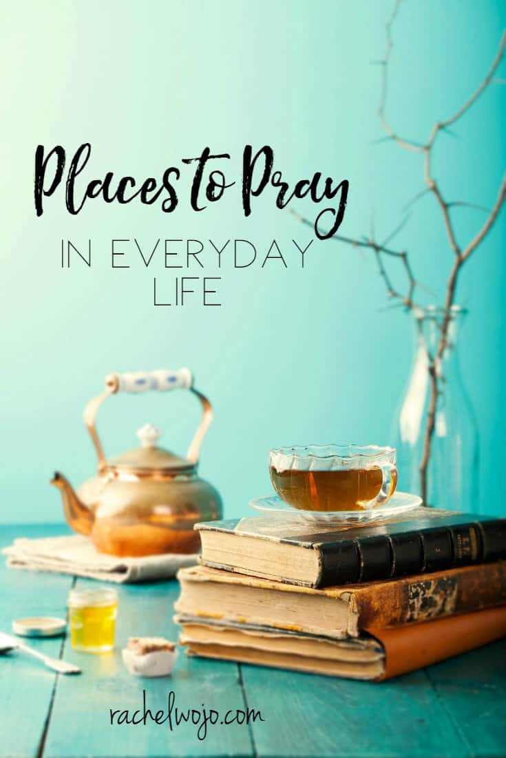 6 Places to Pray in Everyday Life