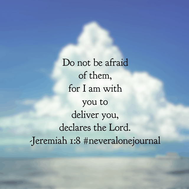These are the words spoken to Jeremiah. Still relevant to us today. Do not be afraid of losing your job. Do not be afraid of failing that test. Do not be afraid of cancer. Do not be afraid of moving. Do not be afraid of losing your loved one. Do not be afraid of medical treatment complications. Do not be afraid of accidents. Do not be afraid of injuries. Do not be afraid of evil. Do not be afraid of ANYTHING because your God is with you today! #neveralonejournal #biblereadingplan #biblereading