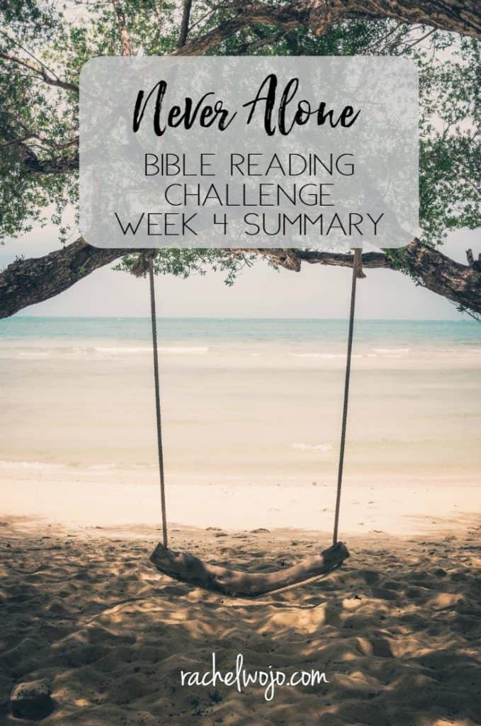 I'm very grateful for this month of Scripture reading! I can't describe the blessing it has been for me in my quiet time and the journaling is just what I have needed. I hope that it's the same for you too. Let's check out the Never Alone Bible reading challenge week 4 summary.