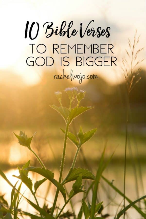 10 Bible Verses to Remember God is Bigger