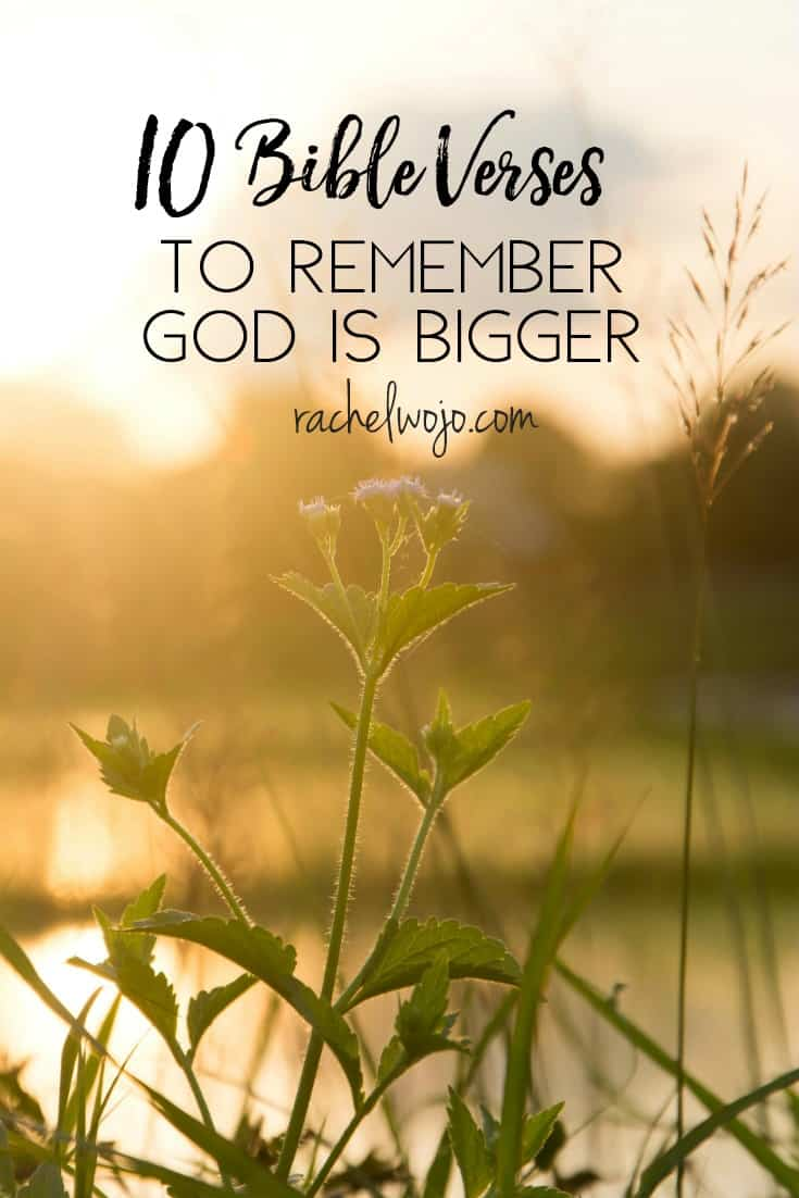 To remember that God is bigger than anything that comes my way must be first and foremost in my thoughts. To praise him for WHO HE IS is my heart's desire. You too? Then this list of 10 Bible verses to remember God is bigger than anything will encourage your heart and soul!