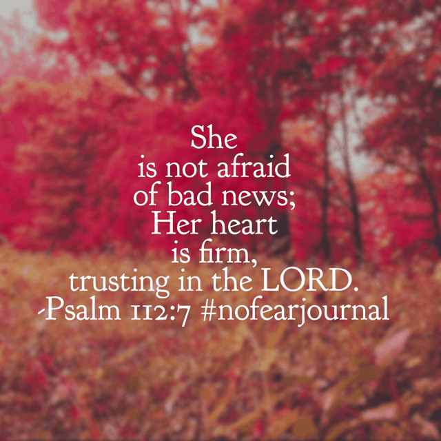 Bad news is going to come, you know? At some point in our lives, every single one of us face it. But we do not need to fear it. No fretting or worrying about it. Because our hearts are firm, trusting in the Lord! Have a terrific Tuesday remembering this!!#nofear#nofearjournal#biblereadingplan#biblereading