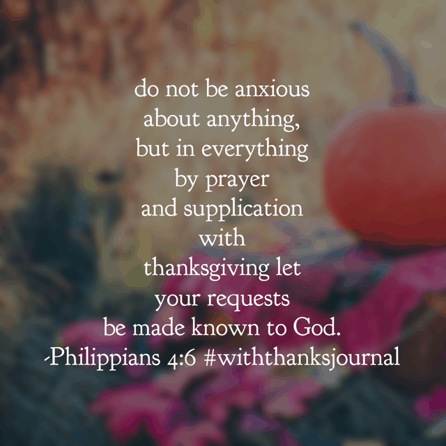 """Oh there is so much the Apostle Paul packed into one verse!! """"About anything."""" What is your anything? That thing that keeps you up at night. That makes you worry randomly throughout the day. Yes, that anything."""