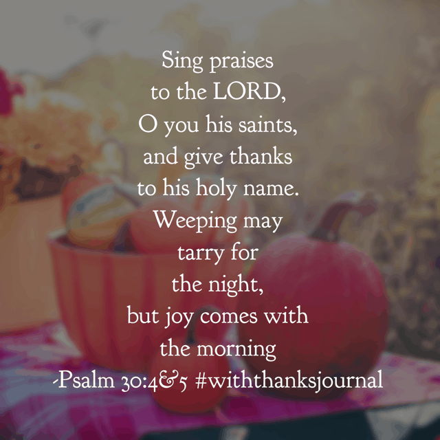What a beautiful passage of Scripture for today's #withthanksjournal#biblereadingplan ! We can sing praise and give thanks to the Lord for joy comes in the morning! Have a terrific Tuesday meditating on this truth! #withthanks #biblereading#hellomornings #gratitudejournal#goodmorninggirls