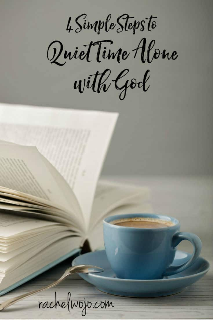 4 simple steps to enjoying a beautiful quiet time alone with God daily!