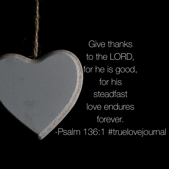 """""""For his steadfast love endures forever..."""" Today's#truelovejournal#biblereadingplanrepeats the phrase throughout the chapter. Over and over again we have the reminder that God's Love is unwavering and forever available. His mind is never changing about the fact that he's crazy about you and he will never stop pursuing your heart. Just let that fact saturate into your soul on a Saturday morning! Day 10"""