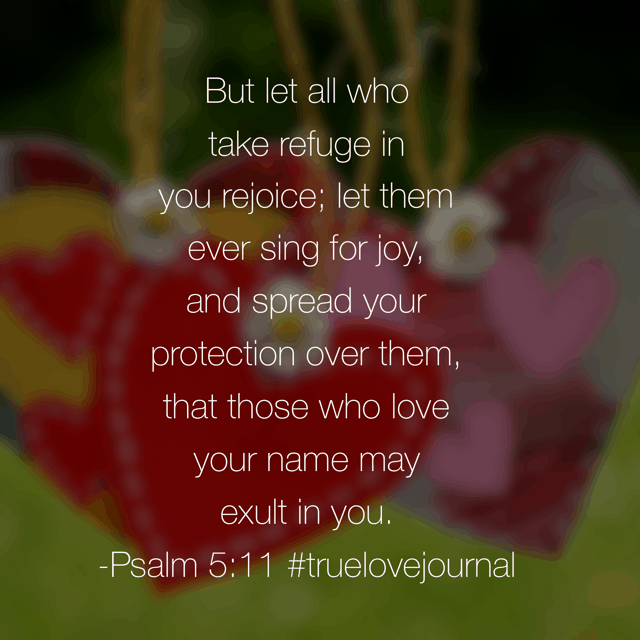 Let those who love the Lord praise him! What do you have to praise God for today? #truelovejournal #biblereadingplan
