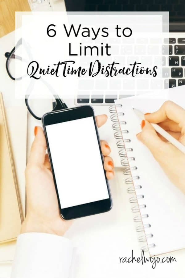 6 Ways to Limit Quiet Time Distractions