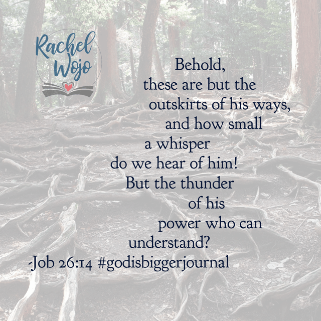 Even when we are close enough to God to listen to Him fully, our minds can't grasp His sovereign power. If we ever think we have God all figured out, that is when we are farthest away from Him. His power is beyond our comprehension. But that's what gives me comfort!