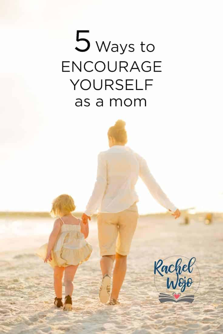 5 Simple Ways to Encourage Yourself as a Mom