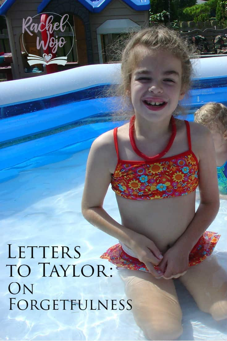 Letters to Taylor: On Forgetfulness